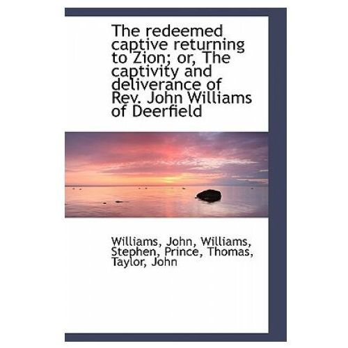 Redeemed Captive Returning to Zion; Or, the Captivity and Deliverance of REV. John Williams of D