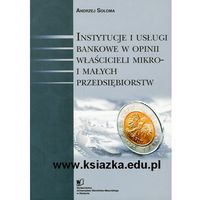Instytucje i usługi bankowe w opinii właścicieli mikro- i małych przedsiębiorstw (opr. miękka)
