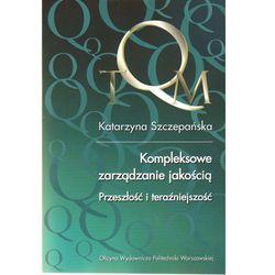 Kompleksowe zarządzanie jakością. Przeszłość i teraźniejszość (opr. miękka)
