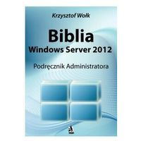 Biblia Windows Server 2012. Podręcznik Administratora - ebook