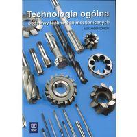 Technologia ogólna Podstawy technologii mechanicznych (opr. miękka)