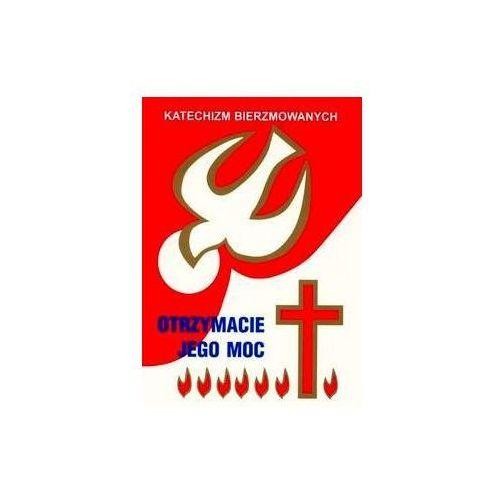 OTRZYMACIE JEGO MOC - KATECHIZM BIERZMOWANYCH (opr. miękka)