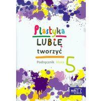 Plastyka Lubię Tworzyć 5 Podręcznik Z Płytą Cd (opr. miękka)