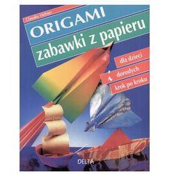 Origami. Zabawki z papieru dla dzieci i dorosłych krok po kroku. (opr. miękka)