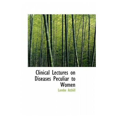 Clinical Lectures on Diseases Peculiar to Women