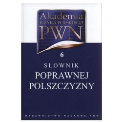 Akademia Języka Polskiego PWN 6. Słownik poprawnej polszczyzny