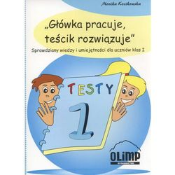 Główka pracuje, teścik rozwiązuje. Sprawdziany wiedzy i umiejętności dla uczniów klas 1. (opr. miękka)