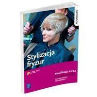 Stylizacja fryzur. Podręcznik do nauki zawodu technik usług kosmetycznych do kwalifikacji (A.23.2) (2014)
