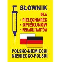 Słownik dla pielęgniarek - opiekunów - rehabilitantów polsko-niemiecki • niemiecko-polski - majówkowy szał CENOWY (opr. kartonowa)