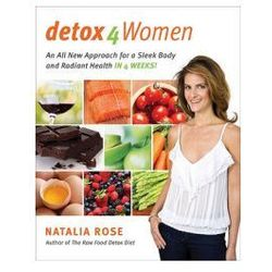 Detox for Women An All New Approach for a Sleek Body and Radiant Health in 4 Weeks