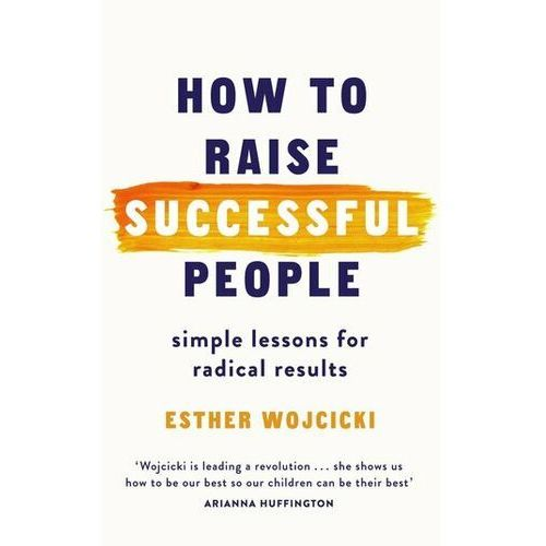 How to Raise Happy and Successful Children Wojcicki, Esther