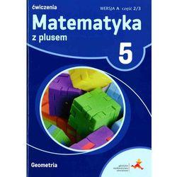 Matematyka z plusem. Klasa 5. Szkoła podst. Matematyka. Ćwiczenia, wersja A Geometria + zakładka do książki GRATIS