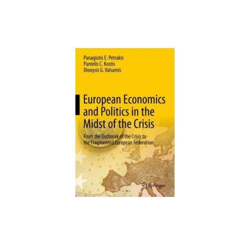 European Economics and Politics in the Midst of the Crisis Petrakis, Panagiotis E.