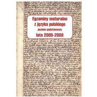 Egzaminy maturalne z języka polskiego Poziom podstawowy lata 2005-2008 (opr. miękka)