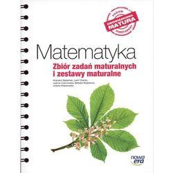 MATEMATYKA ZBIÓR ZADAŃ MATURALNYCH I ZESTAWY MATURALNE POZIOM PODSTAWOWY OBOWIĄZKOWA MATURA (opr. miękka)