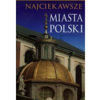 Najciekawsze miasta Polski (opr. twarda)