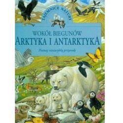 Wokół biegunów Arktyka i Antarktyda (opr. twarda)