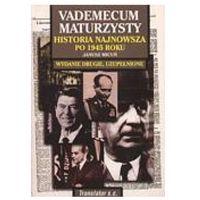 Vademecum maturzysty. Historia najnowsza po 1945 roku Janusz Micuń