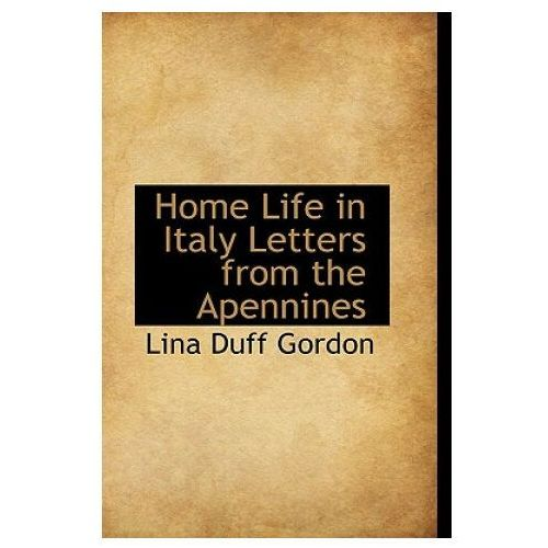 Home Life in Italy Letters from the Apennines