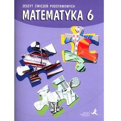 Matematyka 6. Zeszyt Ćwiczeń Podstawowych. Klasa 6. Szkoła Podstawowa