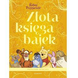 Złota Księga Bajek Kubuś Puchatek. (opr. miękka)
