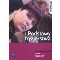 Podstawy fryzjerstwa. Podręcznik do zawodu technik usług fryzjerskich. Szkoły ponadgimnazjalne (2014) (opr. miękka)