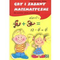 Gry i zabawy matematyczne dla uczniów szkoły podstawowej (opr. kartonowa)