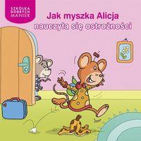 Jak myszka Alicja nauczyła się ostrożności - Wysyłka od 3,99 - porównuj ceny z wysyłką (opr. twarda)