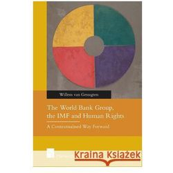 World Bank Group, the IMF and Human Rights: A Contextualised Way Forward