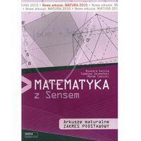 MATEMATYKA Z SENSEM ARKUSZE MATURALNE ZAKRES PODSTAWOWY NOWE ARKUSZE. MATURA 2010 (opr. miękka)
