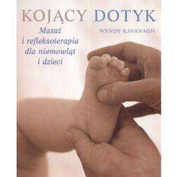 Kojący dotyk. Masaż i refleksoterapia dla niemowląt i dzieci