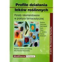 Profile działania leków roślinnych. Porady rekomendowane w praktyce farmaceutycznej (opr. miękka)