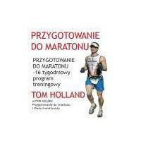 Przygotowanie do maratonu. 16 tygodniowy program treningowy (opr. miękka)