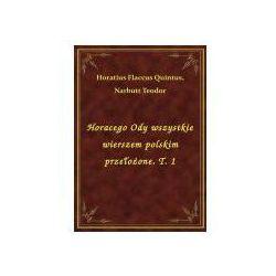 Horacego Ody wszystkie wierszem polskim przełożone. T. 1