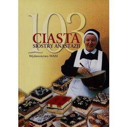 103 ciasta Siostry Anastazji (Wyd. 2015) - Wysyłka od 3,99 - porównuj ceny z wysyłką (opr. miękka)