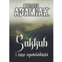 Sukkub i inne opowiadania - Bartosz Adamiak