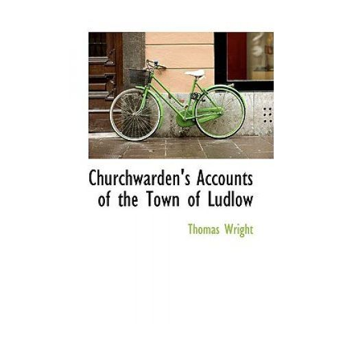 Churchwarden's Accounts of the Town of Ludlow