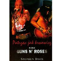 Patrząc jak krwawisz. Saga Guns N' Roses (opr. twarda)