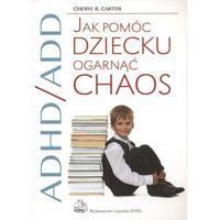 ADHD/ADD Jak pomóc dziecku ogarnąć chaos (opr. miękka)