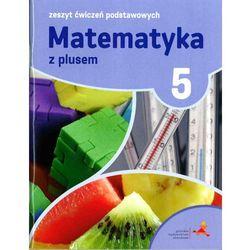 Matematyka z plusem. Klasa 5. Szkoła podst. Matematyka. Zeszyt ćwiczeń podstawowych + zakładka do książki GRATIS