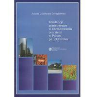 Tendencje przestrzenne w kształtowaniu cen ziemi w Polsce po 1990 roku (opr. miękka)