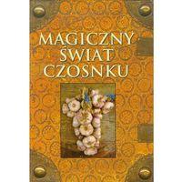 Magiczny świat czosnku (opr. broszurowa)