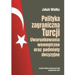 Polityka zagraniczna Turcji. Uwarunkowania wewnętrzne oraz podmioty decyzyjne (opr. broszurowa)