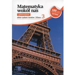 MATEMATYKA WOKÓŁ NAS 3 GIMNAZJUM ZBIÓR ZADAŃ 2013 (opr. miękka)