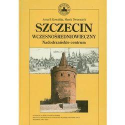 Szczecin wczesnośredniowieczny. Nadodrzańskie centrum (opr. twarda)