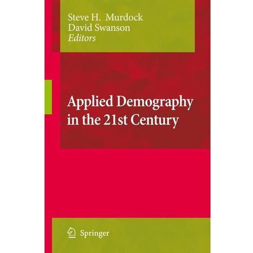 Applied Demography in the 21st Century Murdock, Steve H.