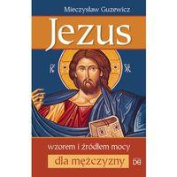 Jezus wzorem i źródłem mocy dla mężczyzny - Mieczysław Guzewicz
