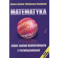 Matematyka Zbiór zadań maturalnych z rozwiązaniami (opr. miękka)