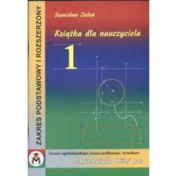 Książka dla nauczyciela 1 Matematyka Liceum Ogólnokształcące Liceum Profilowane technikum (opr. kartonowa)