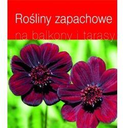Rośliny zapachowe na balkony i tarasy (opr. broszurowa)